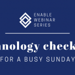 Technology Checklist for a Busy Sunday | Enable Webinar Series