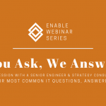 Enable Webinar | You Ask, We Answer