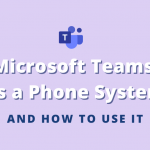 Teams as a Phone System and How to Use It