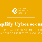 Simplify Cybersecurity: Three Critical Things you Must be Doing in 2021 to Protect your Church