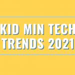 Kid Min Tech Trends 2021
